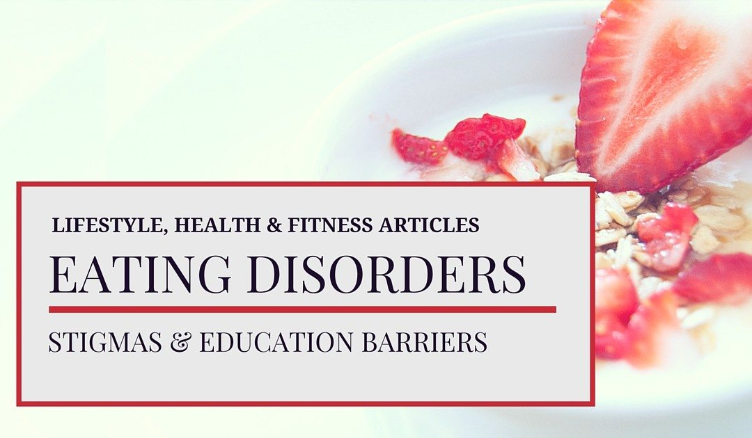 How Stigmas and Education Barriers Affect Persons With Eating Disorders