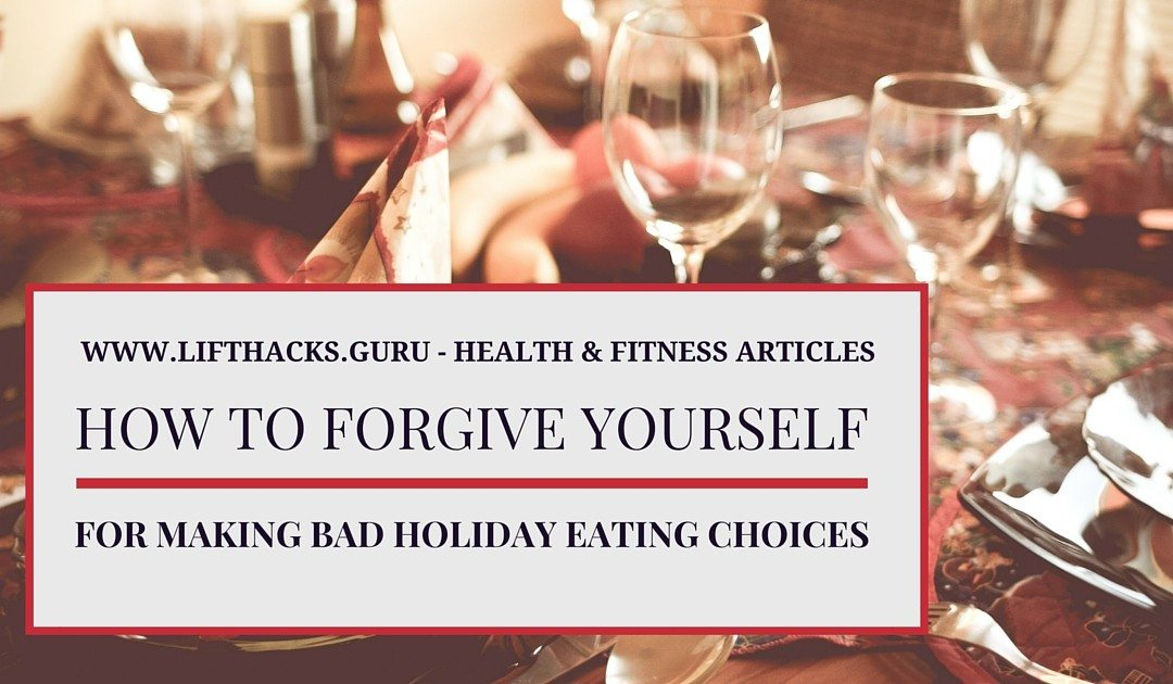 How To Forgive Yourself For Holiday Eating Choices